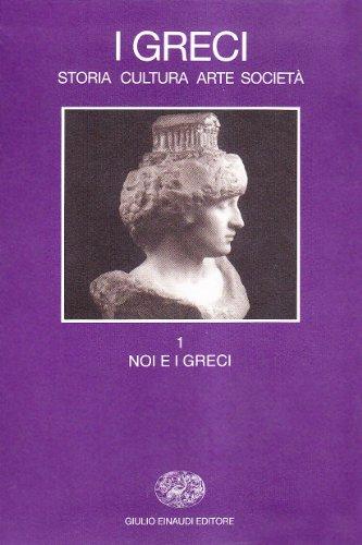 I greci. Storia, arte, cultura e società. Noi e i greci (Vol. 1)