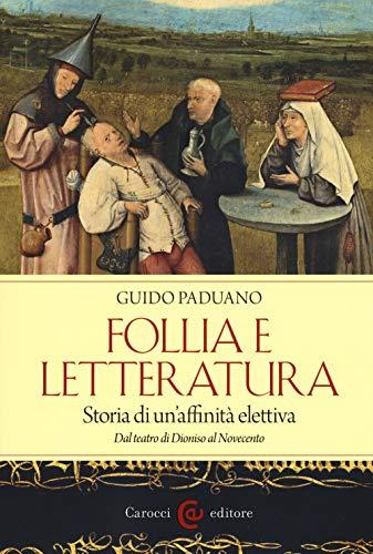 Follia e letteratura. Storia di un'affinità elettiva. Dal teatro di Dioniso al Novecento