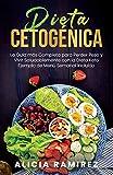 Dieta Cetogénica: La Guía más Completa para Perder Peso y Vivir Saludablemente con la Dieta Keto | Ejemplo de Menú Semanal Incluido