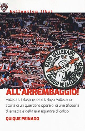 All'arrembaggio! Vallecas, i Bukaneros e il Rayo Vallecano: storia di un quartiere operaio, di una tifoseria di sinistra e di una squadra di calcio (Hellnation Libri)