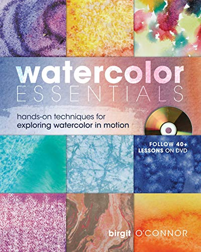 Watercolor Essentials: Hands-On Techniques for Exploring Watercolor In Motion