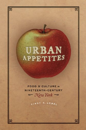 Urban Appetites: Food and Culture in Nineteenth-Century New York (Historical Studies of Urban America)