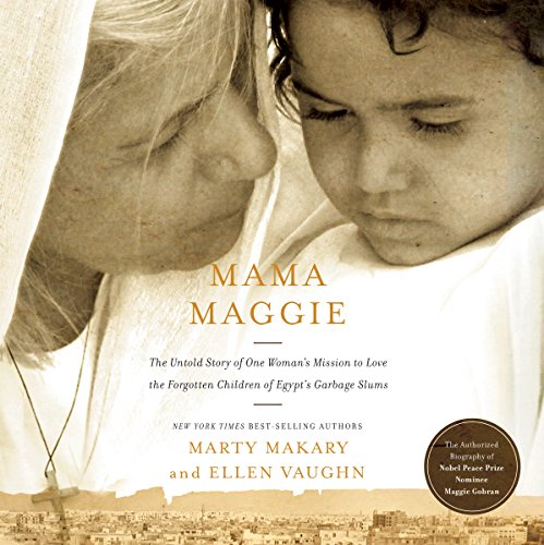 Mama Maggie     The Untold Story of One Woman's Mission to Love the Forgotten Children of Egypt's Garbage Slums              By:                                                                                                                                 Marty Makary,                                                                                        Ellen Vaughn                               Narrated by:                                                                                                                                 Carmel O'Donovan                      Length: 4 hrs and 55 mins     26 ratings     Overall 4.7