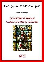N.77 Mythe d'Hiram Fondateur de la Maitrise Maconnique (le) de Jean Delaporte