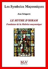 Le Mythe D'hiram, Fondateur De La Maîtrise Maçonnique de Jean Delaporte