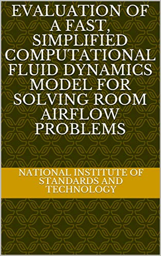 Evaluation of a Fast, Simplified Computational Fluid Dynamics Model for Solving Room Airflow Problems (English Edition)