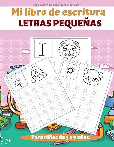 Mi Libro De Escritura LETRAS PEQUEÑAS Para niños de 3-9 años.: Cuaderno de escritura de jardín de infantes para aprender a escribir: aprenda letras y ... alfabeto. Libro de ejercicios en minúsculas