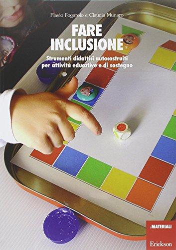Fare inclusione. Strumenti didattici autocostruiti per attività educative e di sostegno