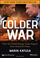 The Colder War: How the Global Energy Trade Slipped from America's Grasp