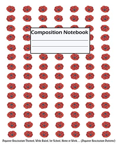 Composition Notebook: Papaver Bracteatum Themed, Wide Ruled, for School, Home or Work… (Papaver Bracteatum Patterns)