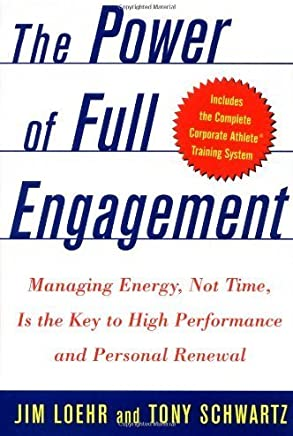 The Power of Full Engagement: Managing Energy, Not Time, Is the Key to High Performance and Personal Renewal by Jim Loehr (2003-02-10)