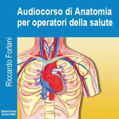 Audiocorso di anatomia per operatori della salute                   By:                                                                                                                                 Riccardo Forlani                               Narrated by:                                                                                                                                 Riccardo Forlani                      Length: 10 hrs and 27 mins     Not rated yet     Overall 0.0