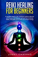 Reiki Healing for Beginners: A complete step by step meditation guide to discover and increase your physical, spiritual and emotional vitality. Feel great and increase your positive energy