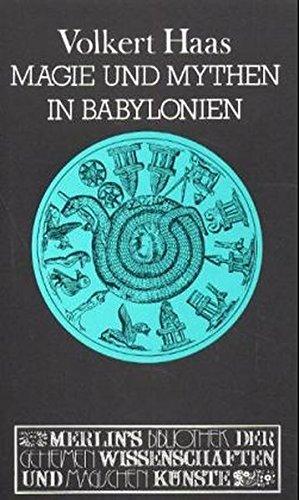 Magie und Mythen in Babylonien: Exorzismus und Amulettmagie in Babylon und Ninive (Merlins Bibliothek der geheimen Wissenschaften und magischen Künste)