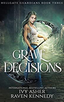 Grave Decisions (Hellgate Guardians Book 3) by [Ivy  Asher, Raven  Kennedy]