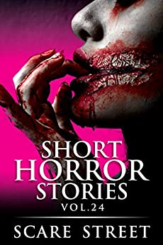 Short Horror Stories Vol. 24: Scary Ghosts, Monsters, Demons, and Hauntings (Supernatural Suspense Collection) by [Scare Street, Ron Ripley, Bronson Carey, Kathryn St. John-Shin, Michelle Reeves]
