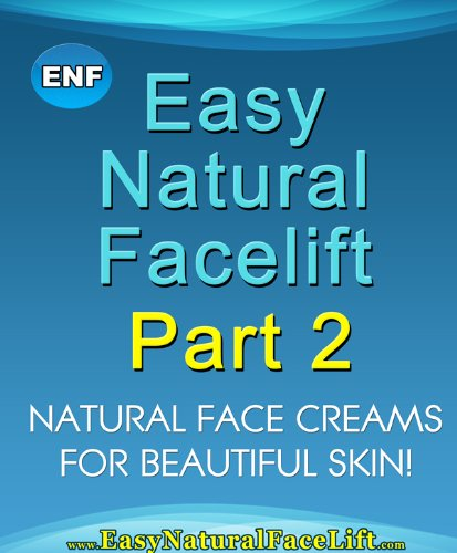 Easy Natural Facelift part 2 Natural Face Creams – For Beautiful Skin (English Edition)