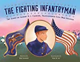 The Fighting Infantryman: The Story of Albert D. J. Cashier, Transgender Civil War Soldier