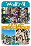 Guide Un Grand Week-end Jeux de piste et énigmes à Paris (French Edition)