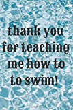 thank you for teaching me how to to swim!: Wide Ruled Lined Paper for Girls Kids Teens Students for Back to School Lined Notebook / Journal Gift, 110 Pages, 6x9, Soft Cover, Matte Finish
