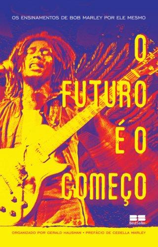 O futuro é o começo: Os ensinamentos de Bob Marley por ele mesmo