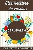 Mes recettes de cuisine Jérusalem: 100 recettes à compléter: Livre de recettes à compléter pour 100 recettes de Jérusalem - 2 pages par recette format idéal pour la cuisine 15.24 x 22.86 cm.