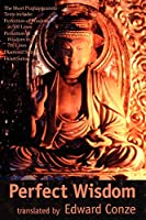 Perfect Wisdom: The Short Prajnaparamita Texts