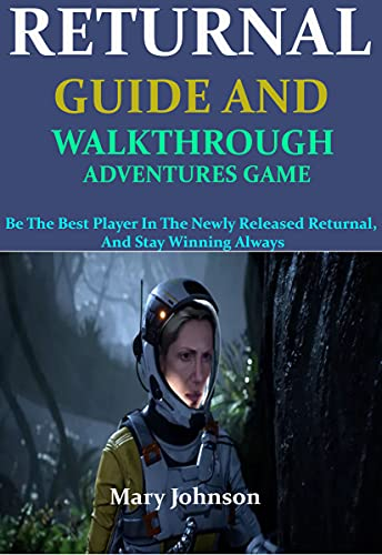 RETURNAL GUIDE AND WALKTHROUGH ADVENTURES GAME: Be The Best Player In The Newly Released Returnal, And Stay Winning Always (English Edition)