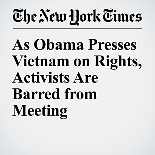 As Obama Presses Vietnam on Rights, Activists Are Barred from Meeting audiobook cover art