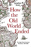 How the Old World Ended: The Anglo-Dutch-American Revolution 1500-1800