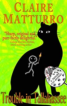 Trouble in Tallahassee: Book 3 of Trouble Cat Mysteries by [Claire Matturro]