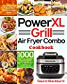 PowerXL Grill Air Fryer Combo Cookbook: 1000 Days of Easy, Healthy PowerXL Grill Air Fryer Combo Recipes for Beginners and Advanced Users | Fry, Bake, Grill & Roast Most Wanted Family Meals