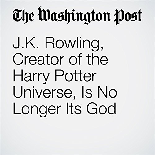 J.K. Rowling, Creator of the Harry Potter Universe, Is No Longer Its God                   By:                                                                                                                                 Abby Ohlheiser                               Narrated by:                                                                                                                                 Sam Scholl                      Length: 6 mins     Not rated yet     Overall 0.0