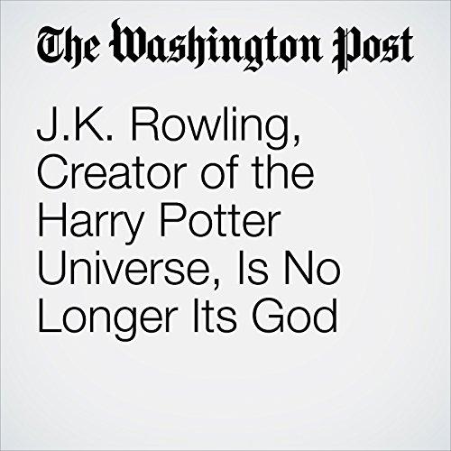 『J.K. Rowling, Creator of the Harry Potter Universe, Is No Longer Its God』のカバーアート