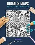 DUBAI & MAPS: AN ADULT COLORING BOOK: Dubai & Maps - 2 Coloring Books In 1