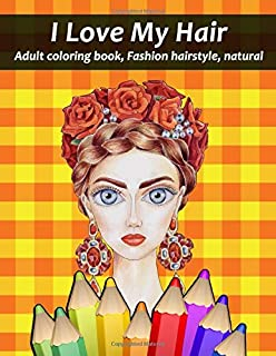 I love my hair adult coloring book: Fashion hairstyle, natural 8,5x11 inch