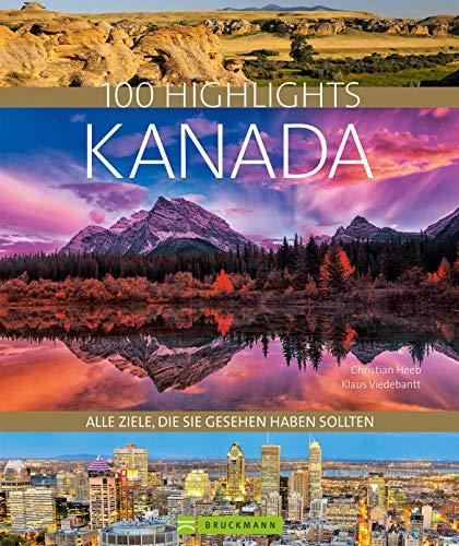 Bildband Kanada. 100 Highlights Kanada.: Alle Ziele, die Sie gesehen haben sollten. Mit über 600 Fotos auf 320 Seiten.