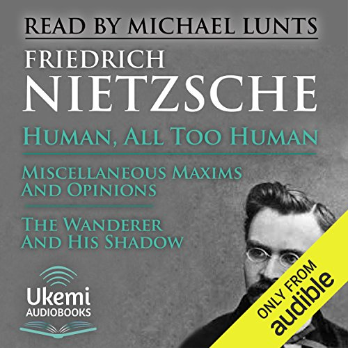 Human, All Too Human     A Book for Free Spirits              Written by:                                                                                                                                 Friedrich Nietzsche                               Narrated by:                                                                                                                                 Michael Lunts                      Length: 15 hrs and 26 mins     2 ratings     Overall 4.5
