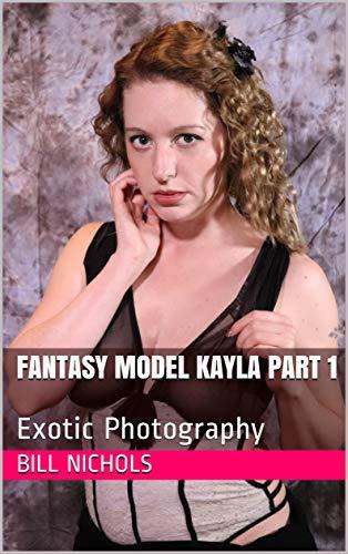 Fantasy Model Kayla Part 1: Exotic Photography (English Edition)