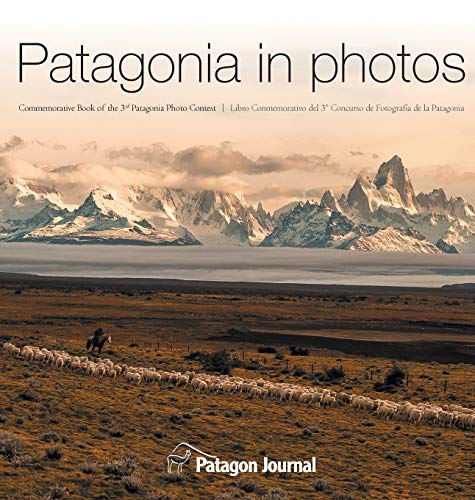 Patagonia in Photos: Commemorative Book of the Third Patagonia Photo Contest: 2