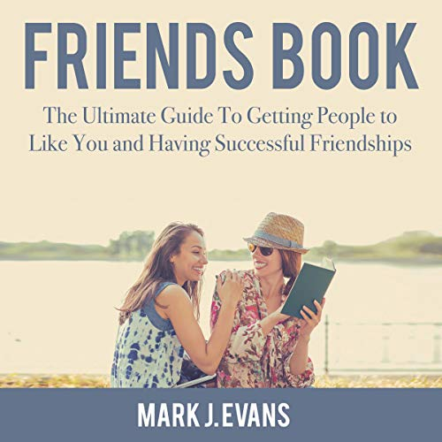 Friends Book     The Ultimate Guide to Getting People to Like You and Having Successful Friendships              By:                                                                                                                                 Mark J. Evans                               Narrated by:                                                                                                                                 John Hays                      Length: 24 mins     1 rating     Overall 1.0