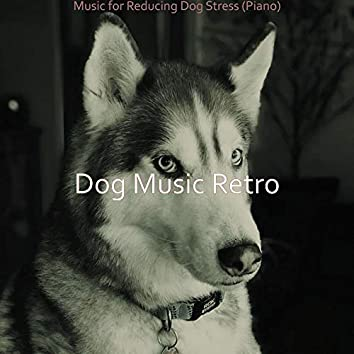 Music for Reducing Dog Stress (Piano)