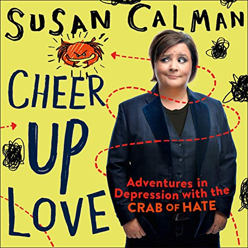 Cheer Up Love     Adventures in Depression with the Crab of Hate              By:                                                                                                                                 Susan Calman                               Narrated by:                                                                                                                                 Susan Calman                      Length: 6 hrs     1,077 ratings     Overall 4.5