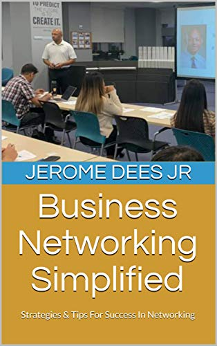 Business Networking Simplified: Strategies & Tips For Success In Networking (The Complete Sales…