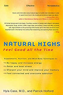 Natural Highs: Supplements, Nutrition, and Mind-Body Techniques to Help You Feel Good All the Time