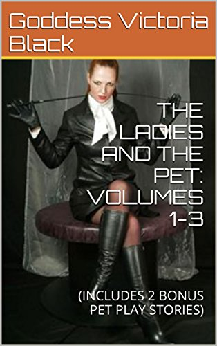 THE LADIES AND THE PET: VOLUMES 1-3: (INCLUDES 2 BONUS PET PLAY STORIES) (English Edition)