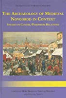 The Archaeology of Medieval Novgorod in Context: Studies of Centre/Periphery Relations