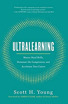 Ultralearning: Master Hard Skills, Outsmart the Competition, and Accelerate Your Career (English Edition) par [Scott Young, James Clear]