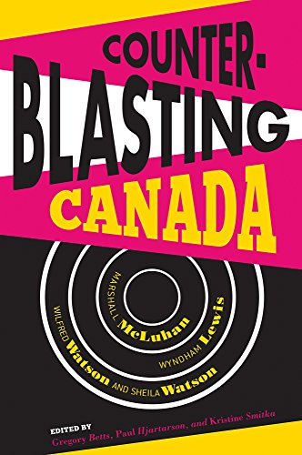 Counterblasting Canada: Marshall McLuhan, Wyndham Lewis, Wilfred Watson, and Sheila Watson (English Edition)