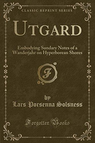 Utgard: Embodying Sundary Notes of a Wanderjahr on Hyperborean Shores (Classic Reprint)
